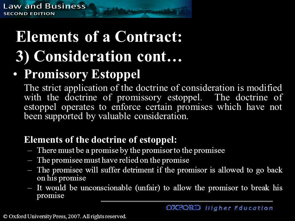 © Oxford University Press, 2007. All rights reserved. Elements of a Contract: 3) Consideration cont… Promissory Estoppel The strict application of the
