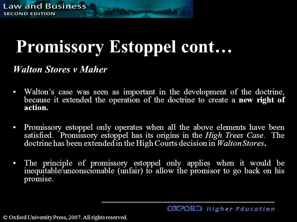 © Oxford University Press, 2007. All rights reserved. Promissory Estoppel cont… Walton Stores v Maher Waltons case was seen as important in the develo