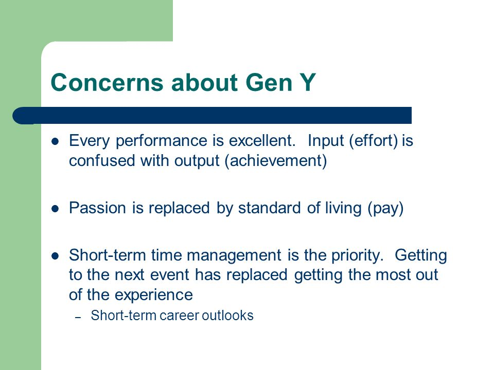Concerns about Gen Y Every performance is excellent.