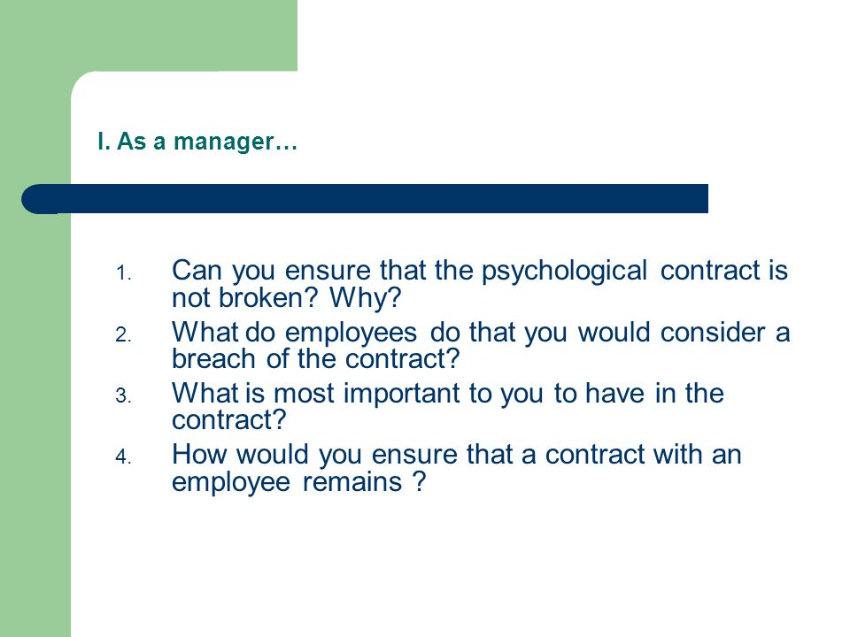 I. As a manager… 1. Can you ensure that the psychological contract is not broken.