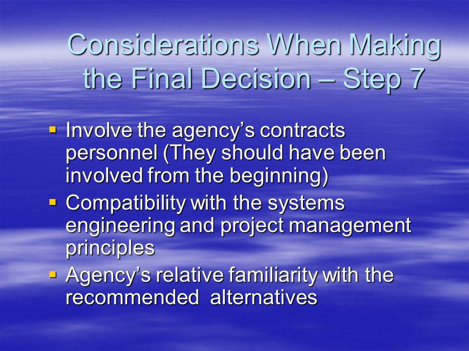 Decision Model – Step 7 Step 2 Work Allocation Step 4 Determine Agency Step 3 Define Project Categories NO YES Send Individual Projects through the Model Step 5 Select applicable systems engineering process(es) & candidate procurement package(s) Step 6 Apply Differenti- ators Step 7 Package Assessment and Final Selections Step 8 Define Contract Scope and Terms and Conditions Schedule Constraints Start End