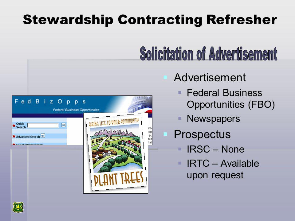 Advertisement Federal Business Opportunities (FBO) Newspapers Prospectus IRSC – None IRTC – Available upon request Stewardship Contracting Refresher
