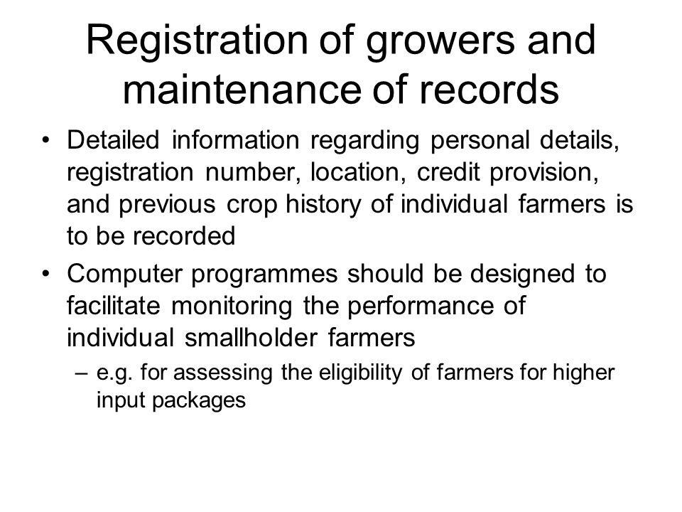 Registration of growers and maintenance of records Detailed information regarding personal details, registration number, location, credit provision, a