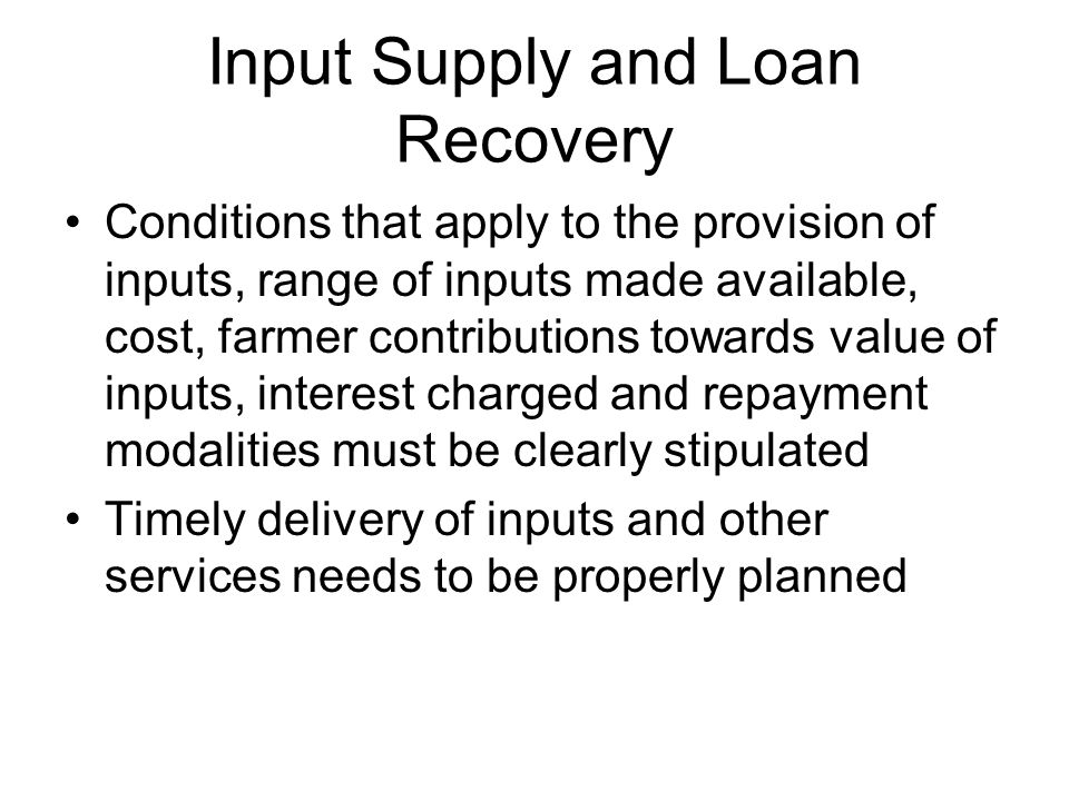 Input Supply and Loan Recovery Conditions that apply to the provision of inputs, range of inputs made available, cost, farmer contributions towards va