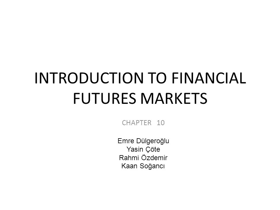 Our purpose in this chapter is to provide an introduction to financial futures contracts, how they are priced, and how they can be used for hedging.