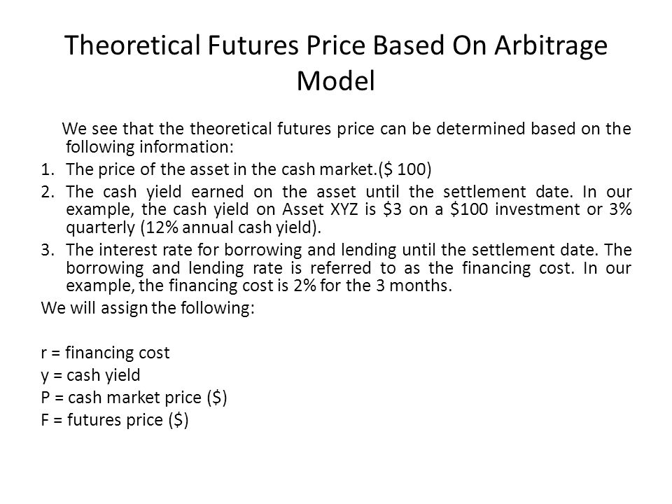 Theoretical Futures Price Based On Arbitrage Model We see that the theoretical futures price can be determined based on the following information: 1.T