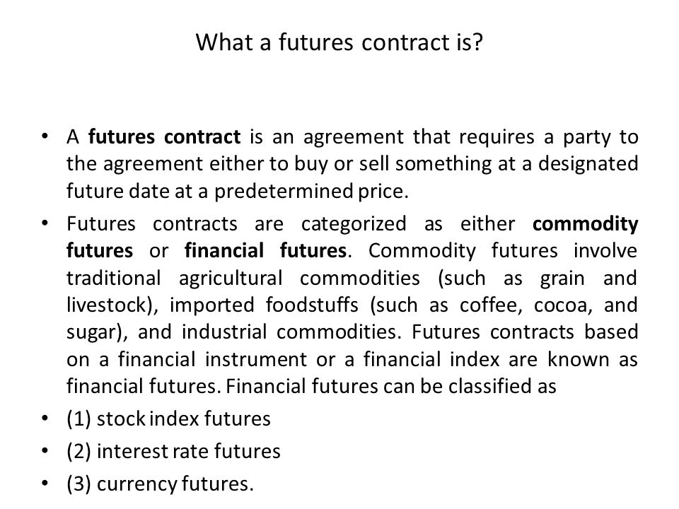 What a futures contract is? A futures contract is an agreement that requires a party to the agreement either to buy or sell something at a designated