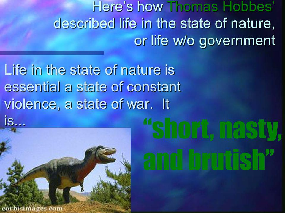 The state of nature is dangerous! n If everybody has the right to punish people who break the natural laws then what is life like in the state of natu