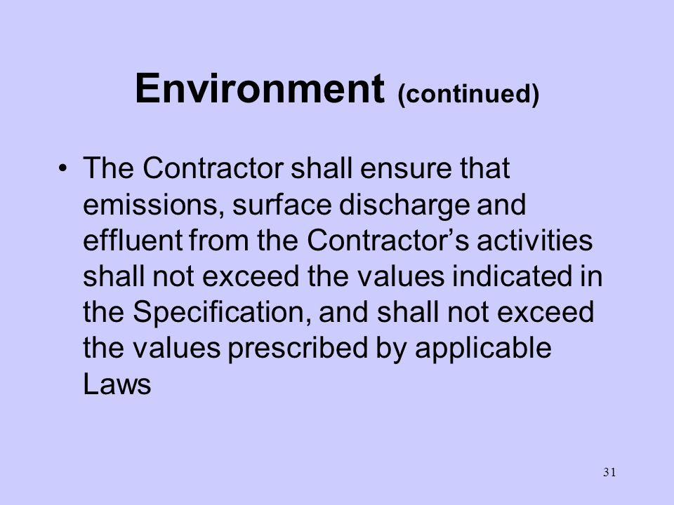 30 Protection of the Environment The Contractor shall take all reasonable steps to protect the environment (both on and off the Site) and to limit damage and nuisance to people and property resulting from pollution, noise and other results of his operations