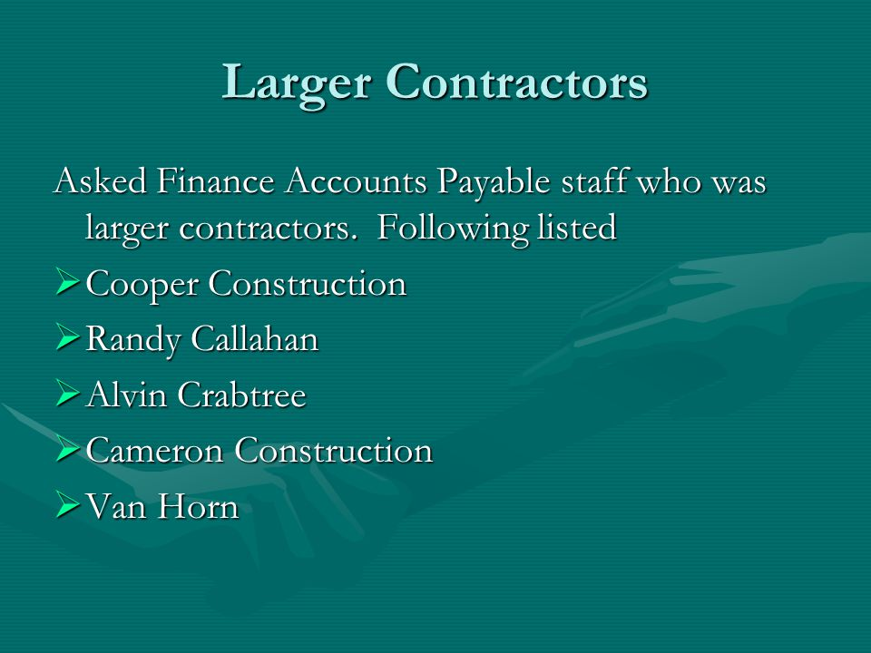 Larger Contractors Asked Finance Accounts Payable staff who was larger contractors.