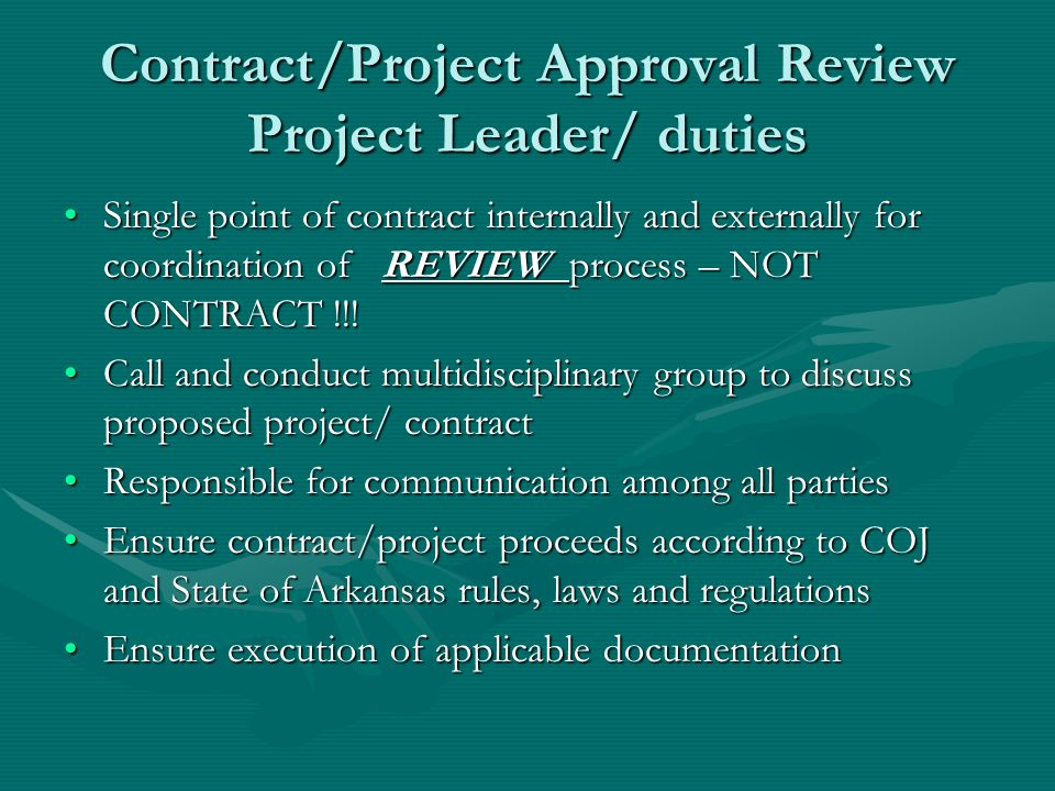 Contract/Project Approval Review Project Leader/ duties Single point of contract internally and externally for coordination of REVIEW process – NOT CO