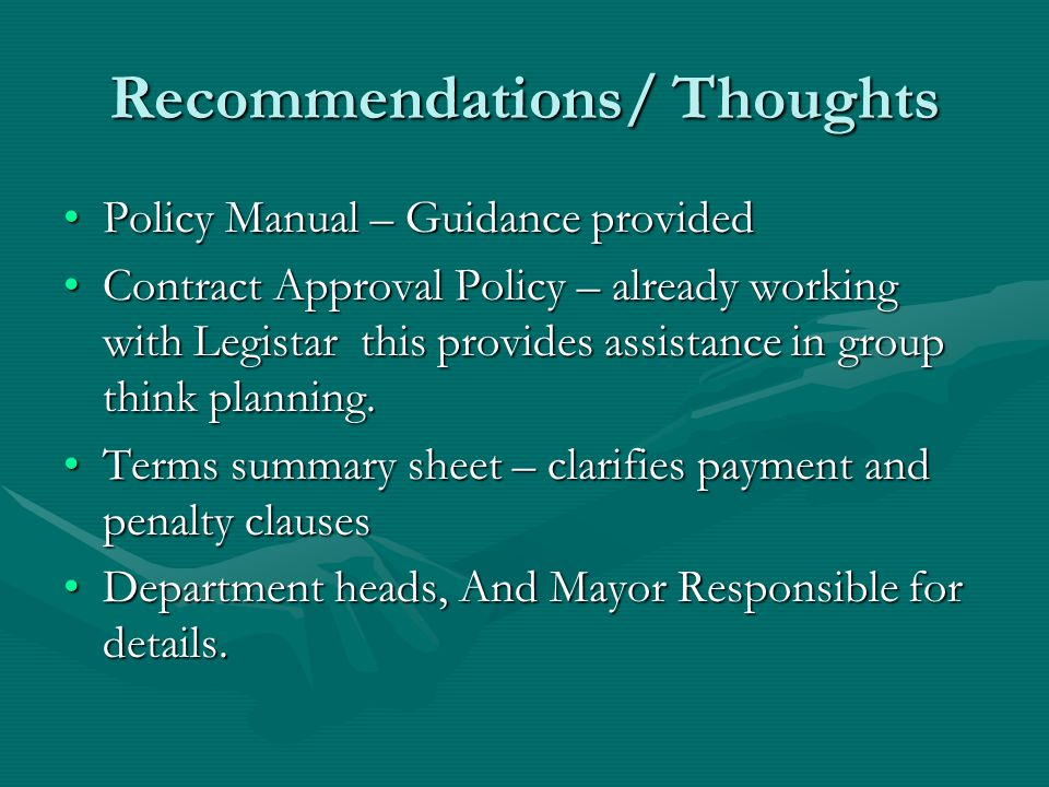 Recommendations/ Thoughts Policy Manual – Guidance providedPolicy Manual – Guidance provided Contract Approval Policy – already working with Legistar