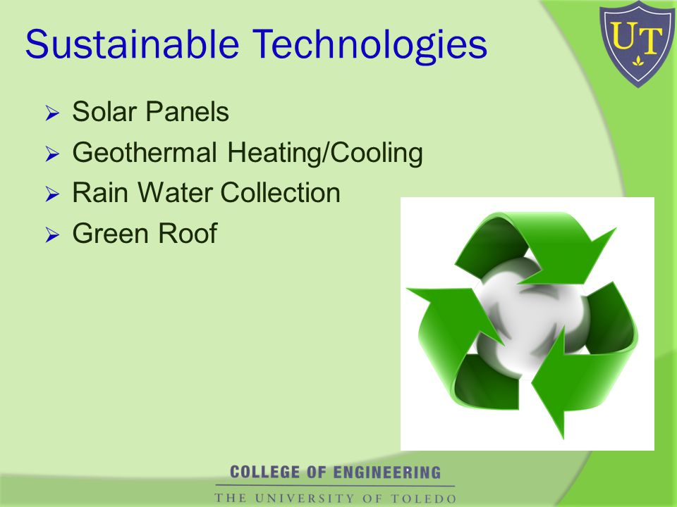 Sustainable Technologies Solar Panels Geothermal Heating/Cooling Rain Water Collection Green Roof