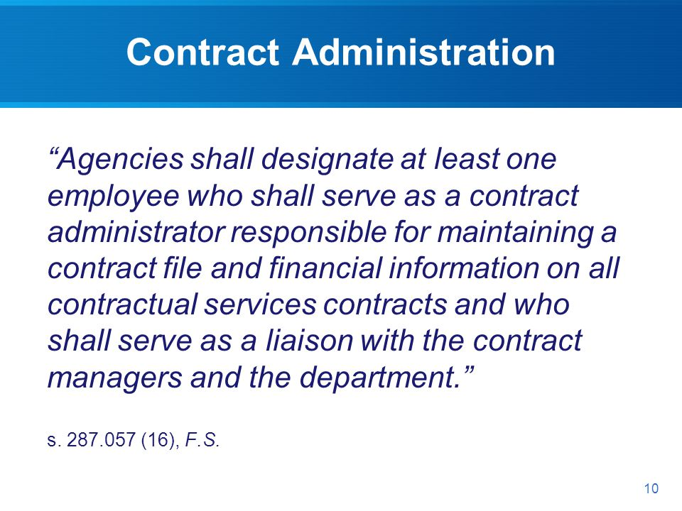 Contract Administration Agencies shall designate at least one employee who shall serve as a contract administrator responsible for maintaining a contract file and financial information on all contractual services contracts and who shall serve as a liaison with the contract managers and the department.
