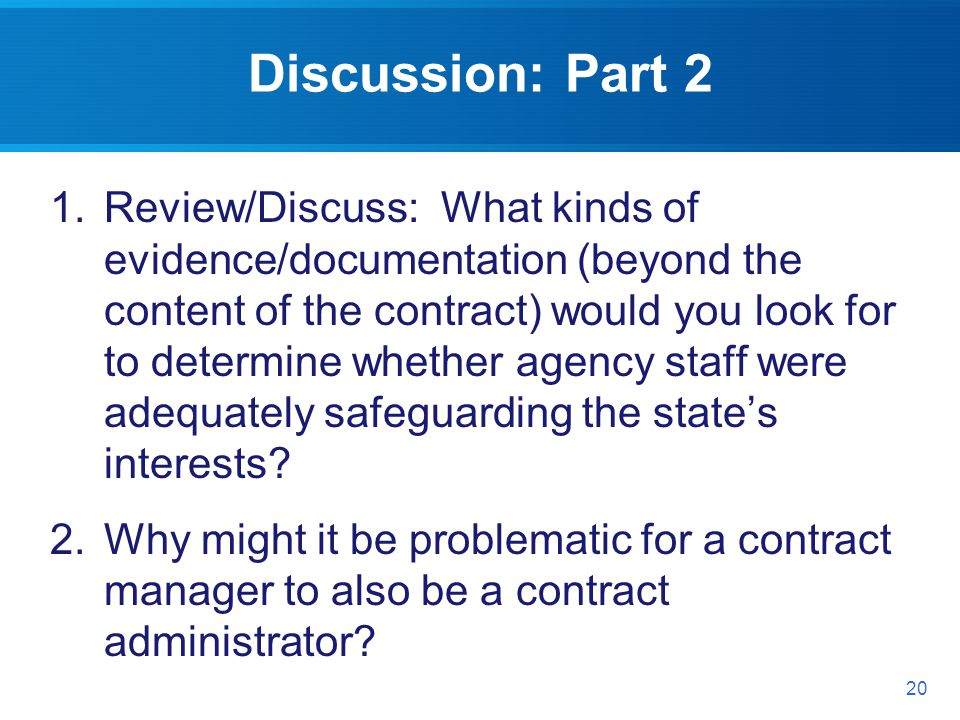 Discussion: Part 2 1.Review/Discuss: What kinds of evidence/documentation (beyond the content of the contract) would you look for to determine whether agency staff were adequately safeguarding the states interests.