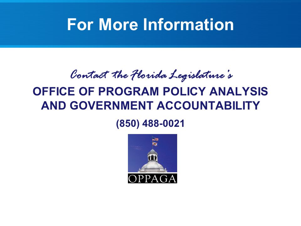 For More Information Contact the Florida Legislatures OFFICE OF PROGRAM POLICY ANALYSIS AND GOVERNMENT ACCOUNTABILITY (850) 488-0021
