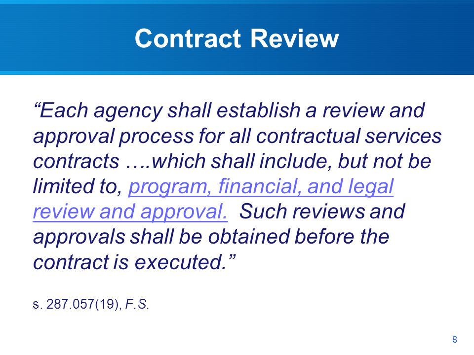 Contract Review Each agency shall establish a review and approval process for all contractual services contracts ….which shall include, but not be limited to, program, financial, and legal review and approval.