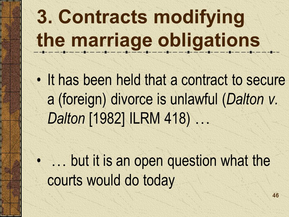 It has been held that a contract to secure a (foreign) divorce is unlawful ( Dalton v.