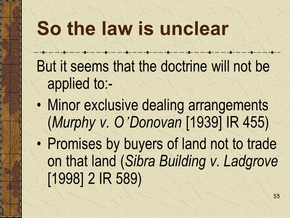So the law is unclear But it seems that the doctrine will not be applied to:- Minor exclusive dealing arrangements ( Murphy v.