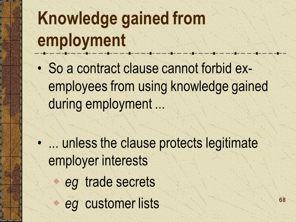 Knowledge gained from employment So a contract clause cannot forbid ex- employees from using knowledge gained during employment......