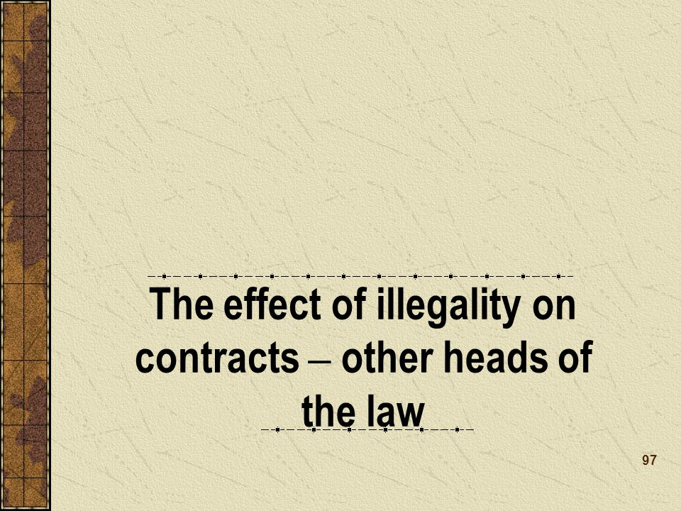 The effect of illegality on contracts – other heads of the law 97