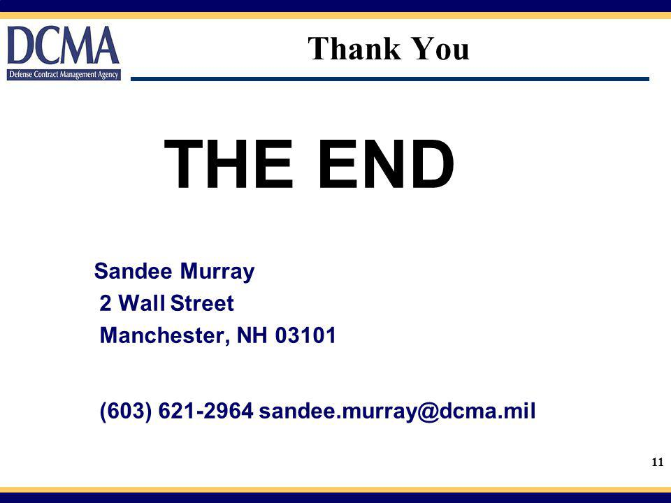 11 Thank You THE END Sandee Murray 2 Wall Street Manchester, NH 03101 (603) 621-2964 sandee.murray@dcma.mil