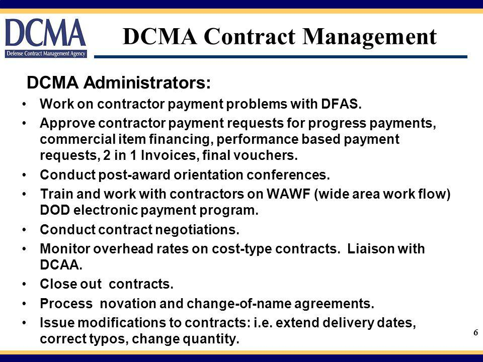 7 DCMA Contract Management Other DCMA Services: Quality Assurance & Product Inspection Industrial Specialist (deliveries & production control) Transportation (GBLs) Packaging Engineering Software Engineering Property (government furnished material) Pricing (reviews proposals, rates) Safety Small Business