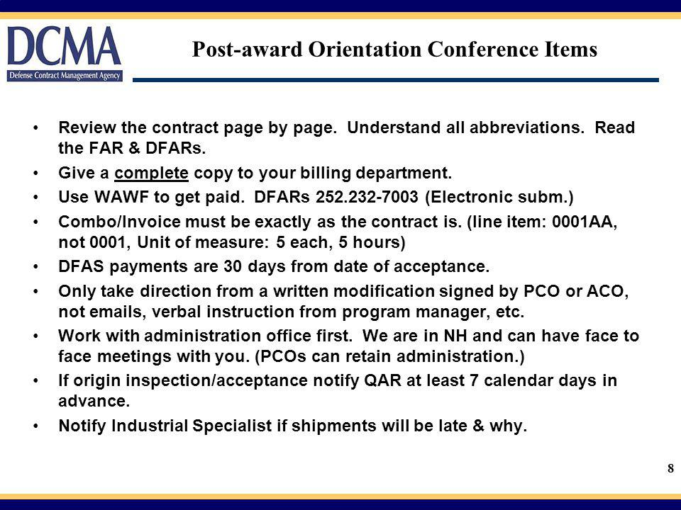 9 Post-award Orientation Conference Items Contd Inspection & Acceptance at Origin means the QAR must sign the WAWF combo/invoice (shipment document) before you ship the product.
