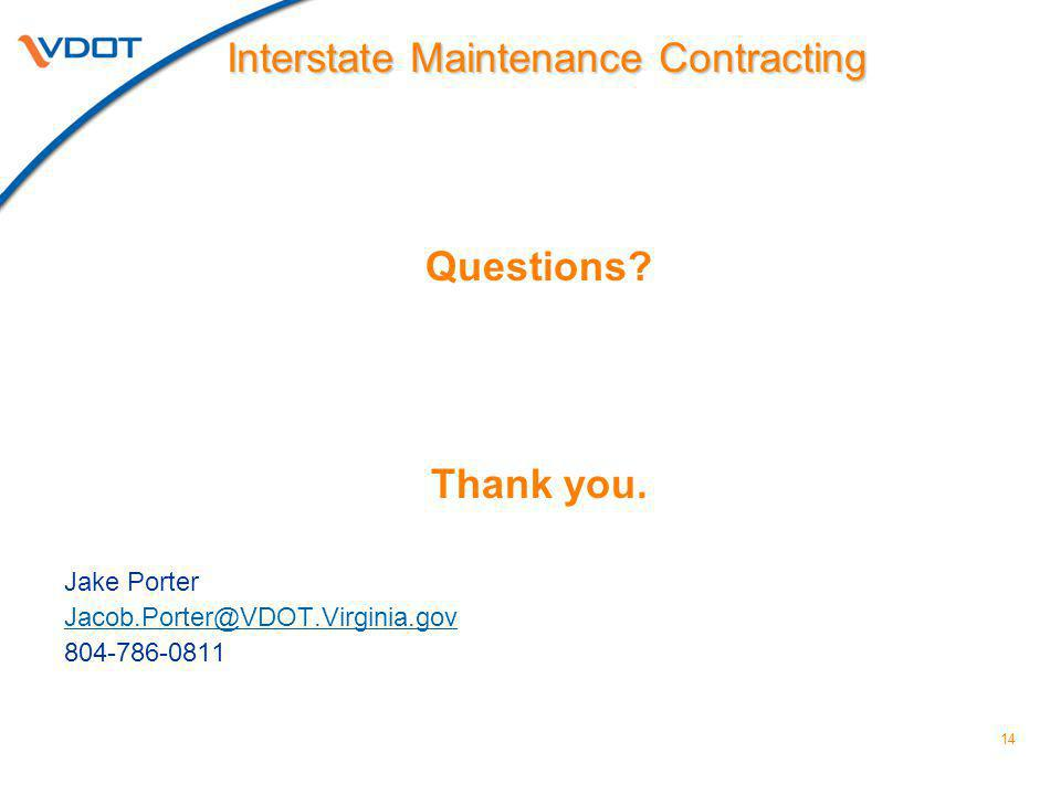 14 Questions? Thank you. Jake Porter Jacob.Porter@VDOT.Virginia.gov 804-786-0811 Interstate Maintenance Contracting