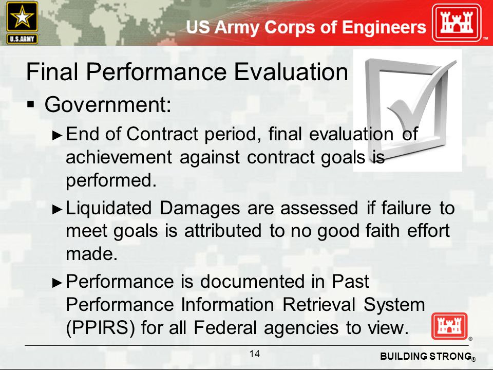 BUILDING STRONG ® Final Performance Evaluation Government: End of Contract period, final evaluation of achievement against contract goals is performed