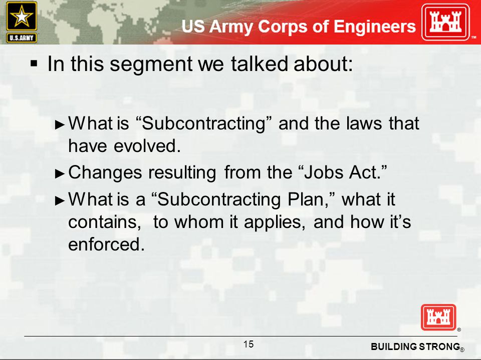BUILDING STRONG ® In this segment we talked about: What is Subcontracting and the laws that have evolved. Changes resulting from the Jobs Act. What is
