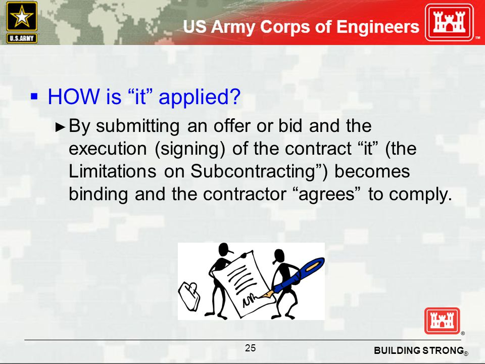 BUILDING STRONG ® HOW is it applied? By submitting an offer or bid and the execution (signing) of the contract it (the Limitations on Subcontracting)