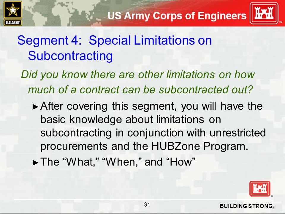 BUILDING STRONG ® Segment 4: Special Limitations on Subcontracting Did you know there are other limitations on how much of a contract can be subcontra