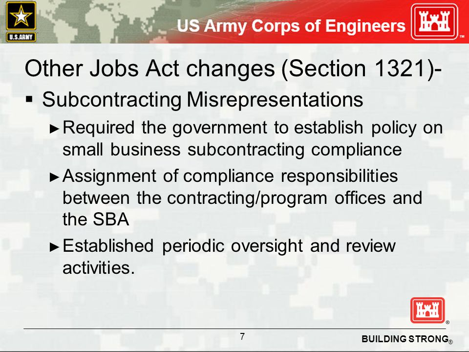 BUILDING STRONG ® Other Jobs Act changes (Section 1321)- Compliance Large prime contractors are accountable to written goals in subcontracting plans.
