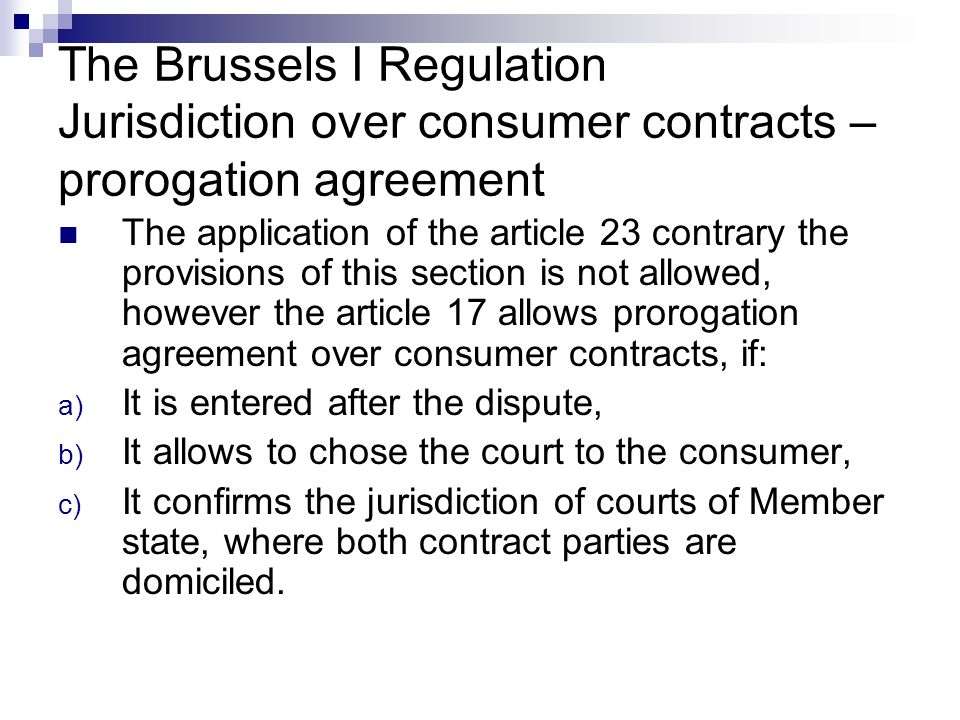 The Brussels I Regulation Jurisdiction over consumer contracts – prorogation agreement The application of the article 23 contrary the provisions of th