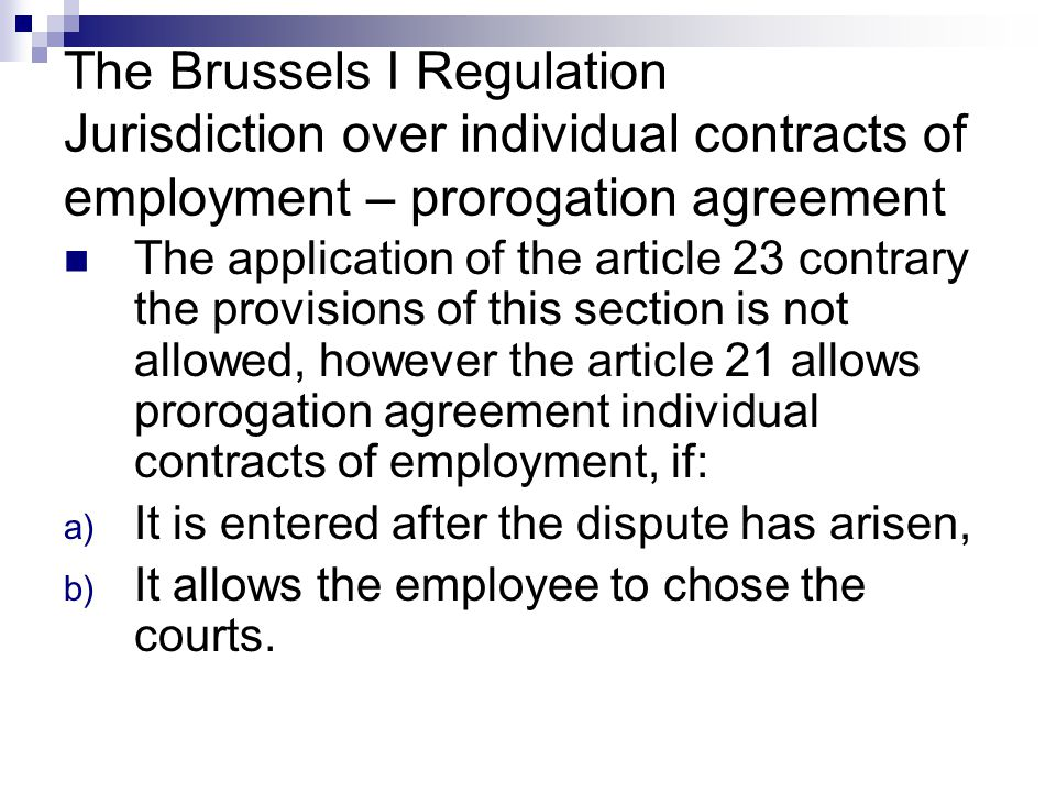 The Brussels I Regulation Jurisdiction over individual contracts of employment – prorogation agreement The application of the article 23 contrary the