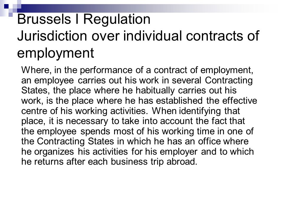 Brussels I Regulation Jurisdiction over individual contracts of employment Where, in the performance of a contract of employment, an employee carries