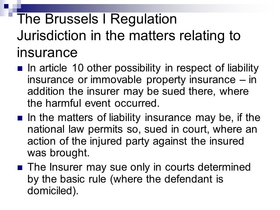 The Brussels I Regulation Jurisdiction in the matters relating to insurance In article 10 other possibility in respect of liability insurance or immov