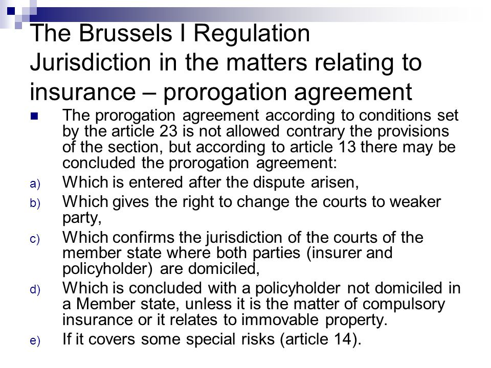 The Brussels I Regulation Jurisdiction in the matters relating to insurance – prorogation agreement The prorogation agreement according to conditions