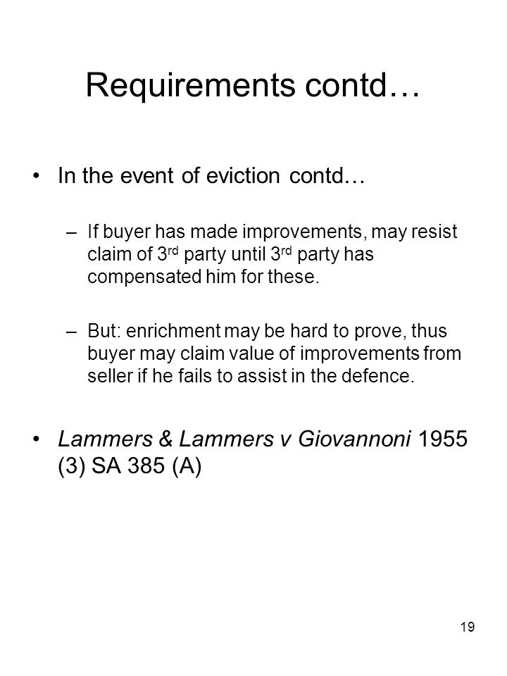 19 Requirements contd… In the event of eviction contd… –If buyer has made improvements, may resist claim of 3 rd party until 3 rd party has compensate