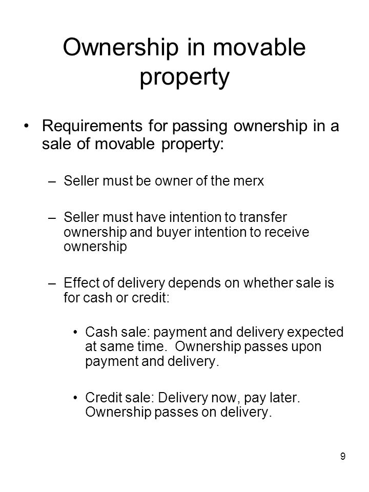 9 Ownership in movable property Requirements for passing ownership in a sale of movable property: –Seller must be owner of the merx –Seller must have