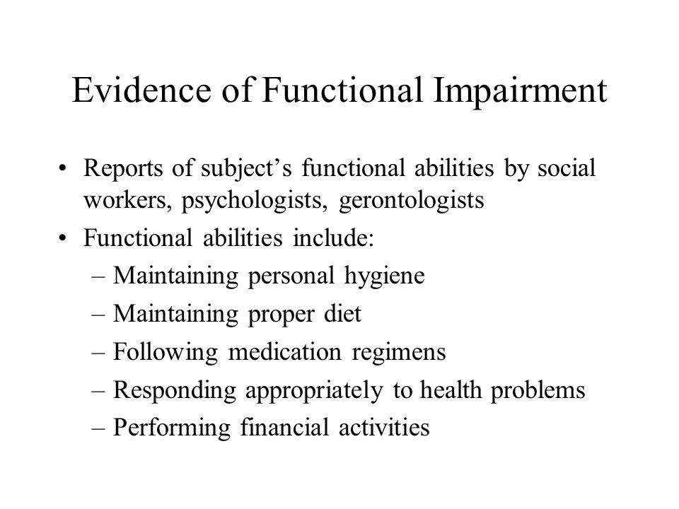 Evidence of Functional Impairment Reports of subjects functional abilities by social workers, psychologists, gerontologists Functional abilities inclu