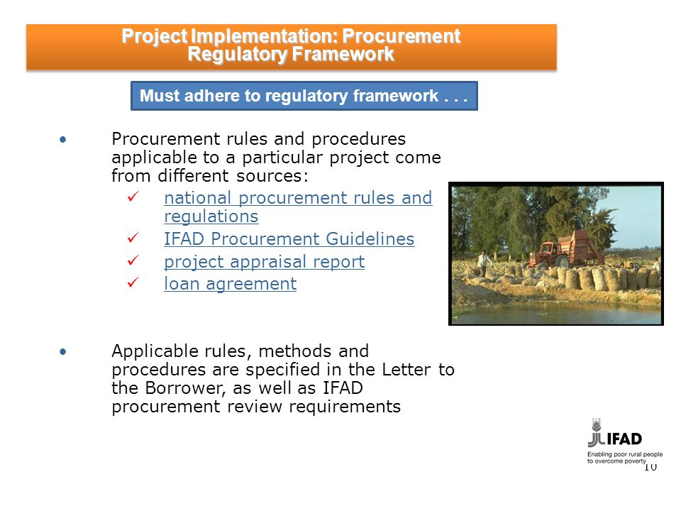 10 Procurement rules and procedures applicable to a particular project come from different sources: national procurement rules and regulations IFAD Pr