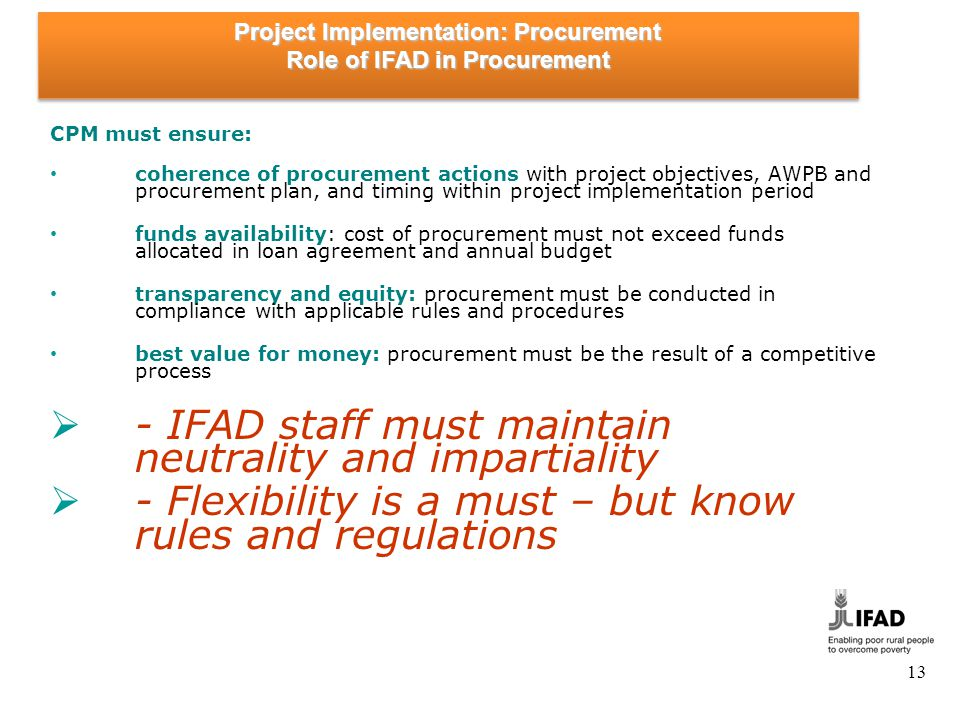 13 CPM must ensure: coherence of procurement actions with project objectives, AWPB and procurement plan, and timing within project implementation peri