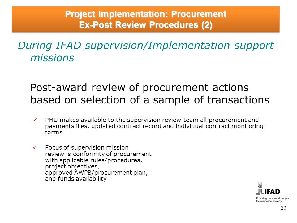 23 Project Implementation: Procurement Ex-Post Review Procedures (2) During IFAD supervision/Implementation support missions Post-award review of proc