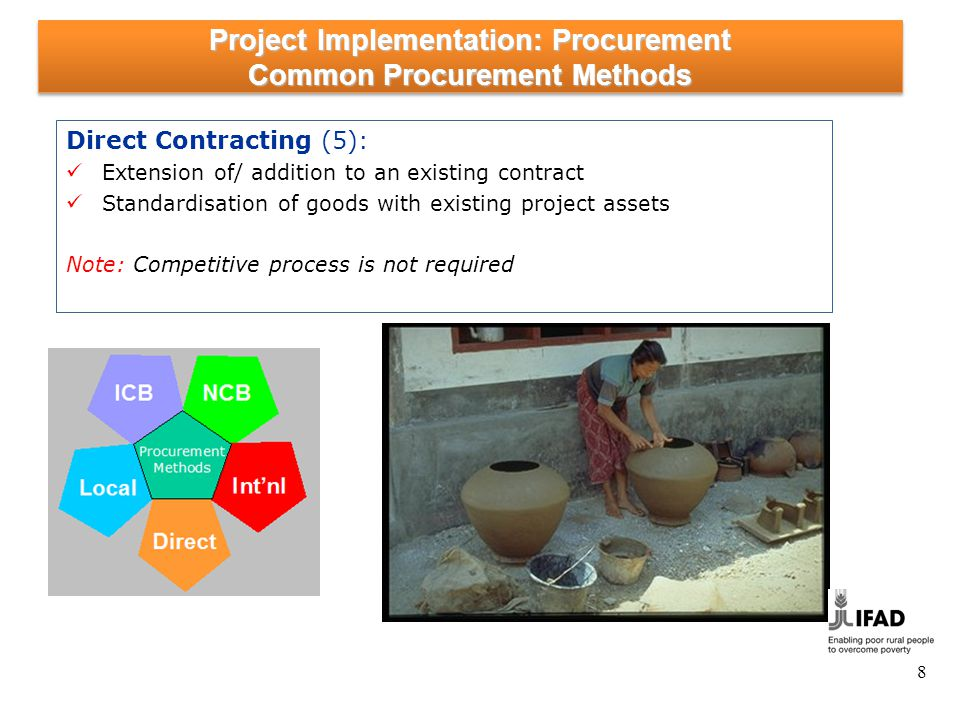 Direct Contracting (5): Extension of/ addition to an existing contract Standardisation of goods with existing project assets Note: Competitive process