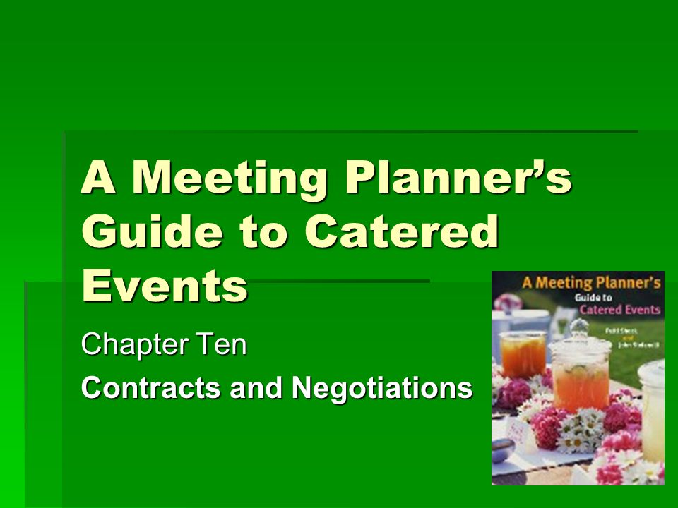 A Meeting Planners Guide to Catered Events Chapter Ten Contracts and Negotiations