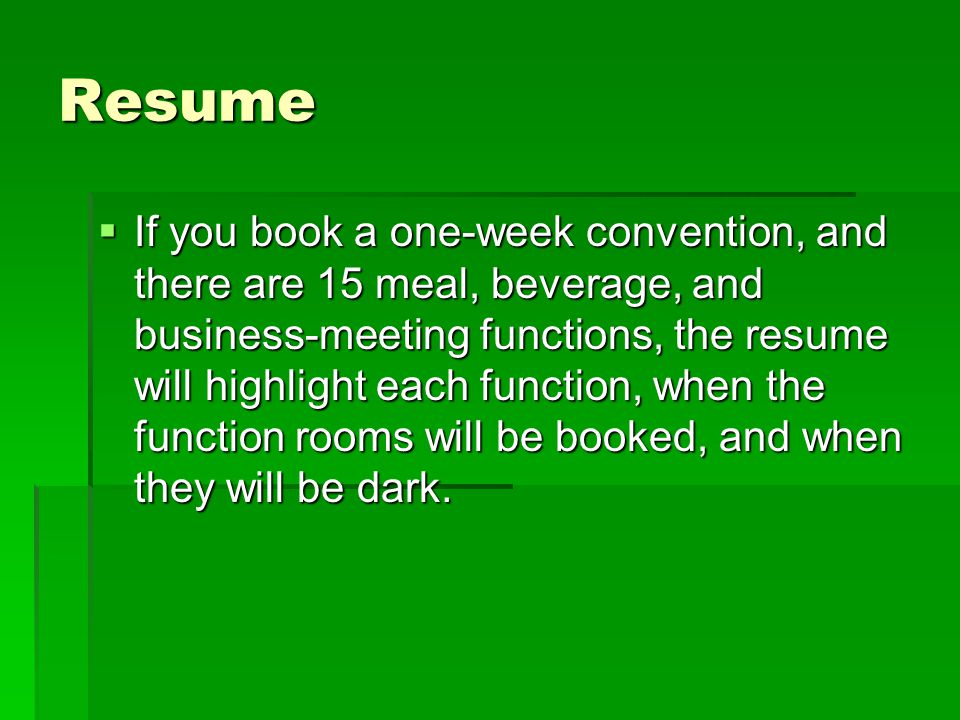 Resume If you book a one-week convention, and there are 15 meal, beverage, and business-meeting functions, the resume will highlight each function, wh