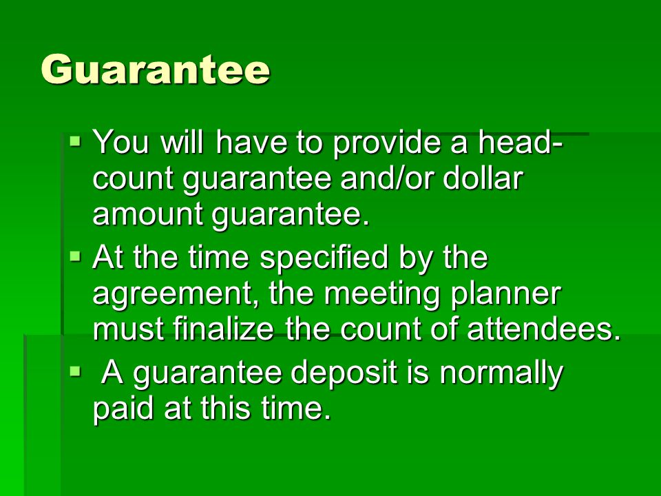 Guarantee You will have to provide a head- count guarantee and/or dollar amount guarantee. You will have to provide a head- count guarantee and/or dol