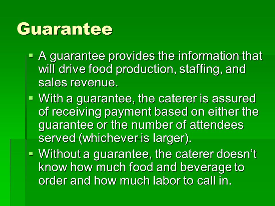 Guarantee A guarantee provides the information that will drive food production, staffing, and sales revenue. A guarantee provides the information that